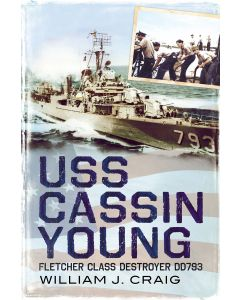 USS Cassin Young: Fletcher Class Destroyer by William J. Craig