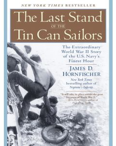 The Last Stand of the Tin Can Sailors: The Extraordinary World War II Store of the U.S. Navy's Finest Hour