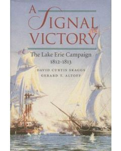A Signal Victory: The Lake Erie Campaign 1812-1813 By David Curtis Skaggs and Gerald Al