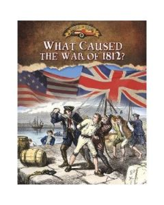 Documenting the War of 1812: What Caused the War of 1812?